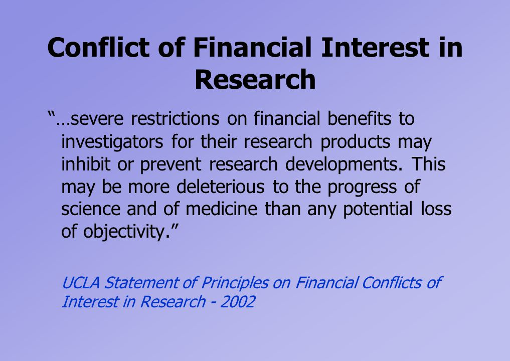 Conflict of Financial Interest in Research …severe restrictions on financial benefits to investigators for their research products may inhibit or prevent research developments.