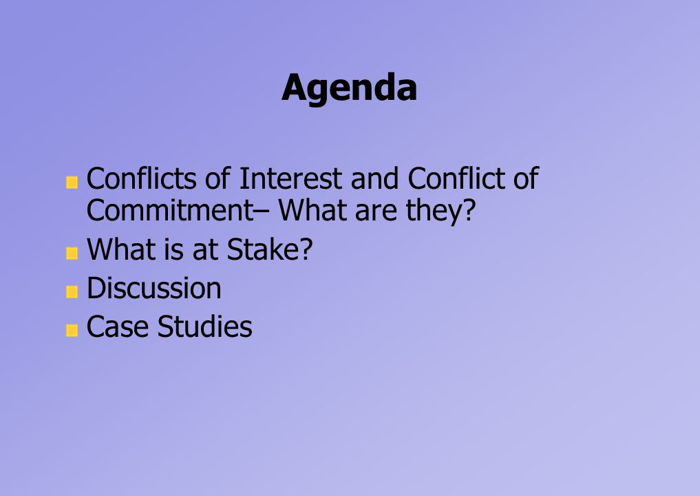 Agenda Conflicts of Interest and Conflict of Commitment– What are they.
