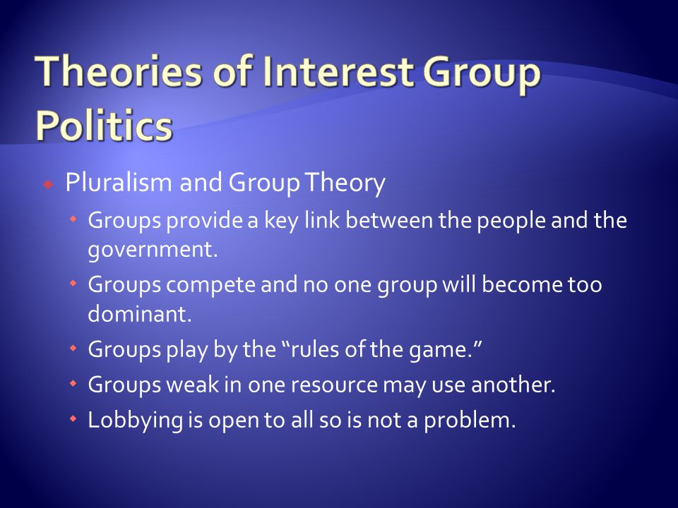  Pluralism and Group Theory  Groups provide a key link between the people and the government.