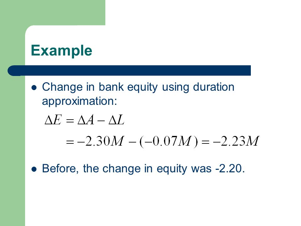 Example Change in bank equity using duration approximation: Before, the change in equity was