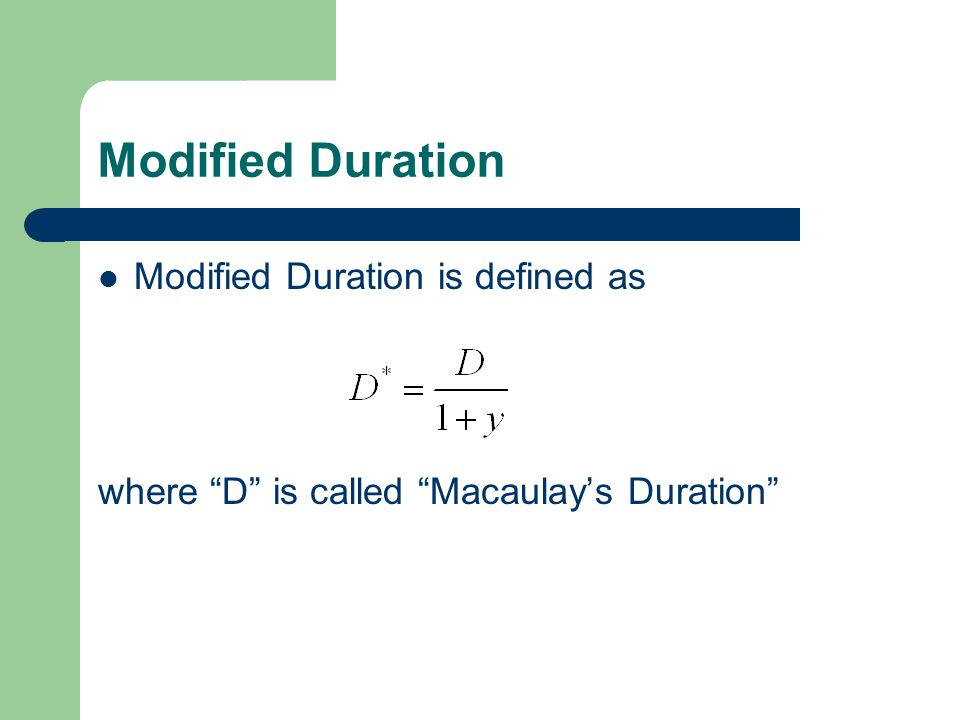 Modified Duration Modified Duration is defined as where D is called Macaulay's Duration