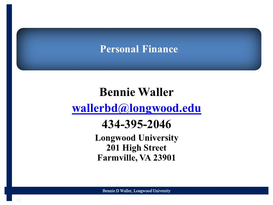 Bennie D Waller, Longwood University Personal Finance Bennie Waller Longwood University 201 High Street Farmville, VA 23901
