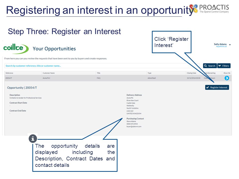 Registering an interest in an opportunity Step Three: Register an Interest The opportunity details are displayed including the Description, Contract Dates and contact details Click 'Register Interest'