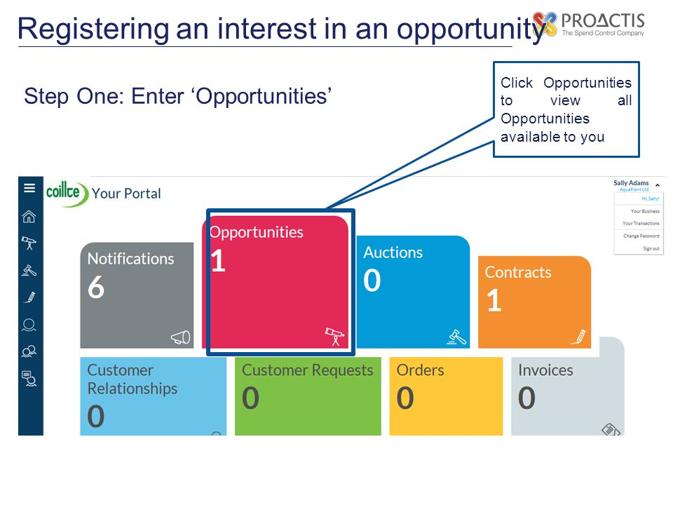 Registering an interest in an opportunity Step One: Enter 'Opportunities' Click Opportunities to view all Opportunities available to you