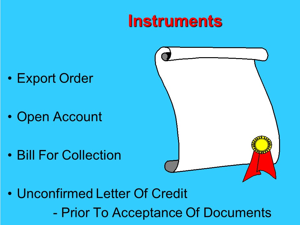 Instruments Export Order Open Account Bill For Collection Unconfirmed Letter Of Credit - Prior To Acceptance Of Documents