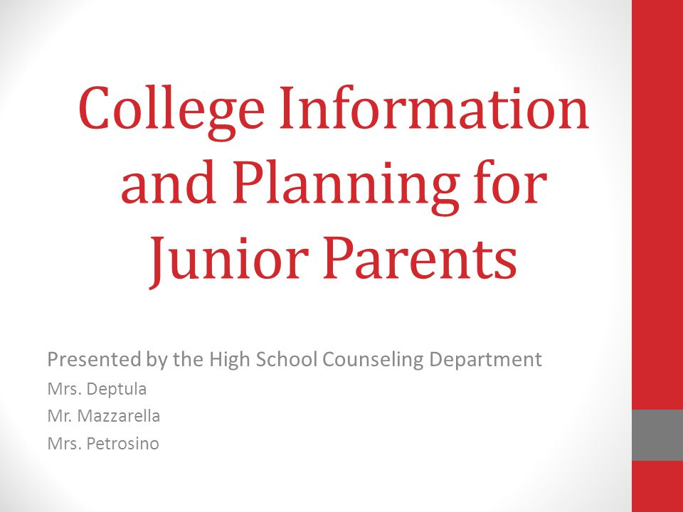 College Information and Planning for Junior Parents Presented by the High School Counseling Department Mrs.