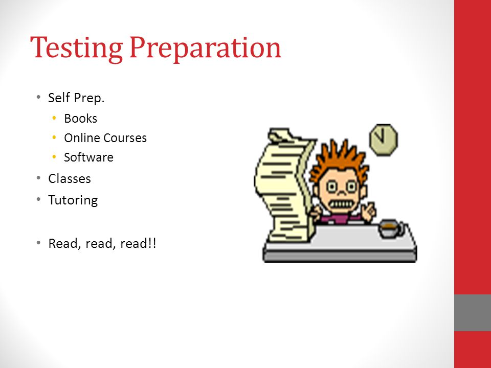 Testing Preparation Self Prep. Books Online Courses Software Classes Tutoring Read, read, read!!