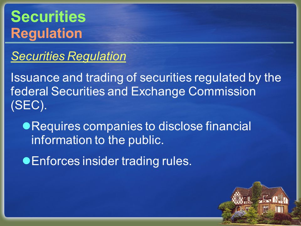 Securities Securities Regulation Issuance and trading of securities regulated by the federal Securities and Exchange Commission (SEC).