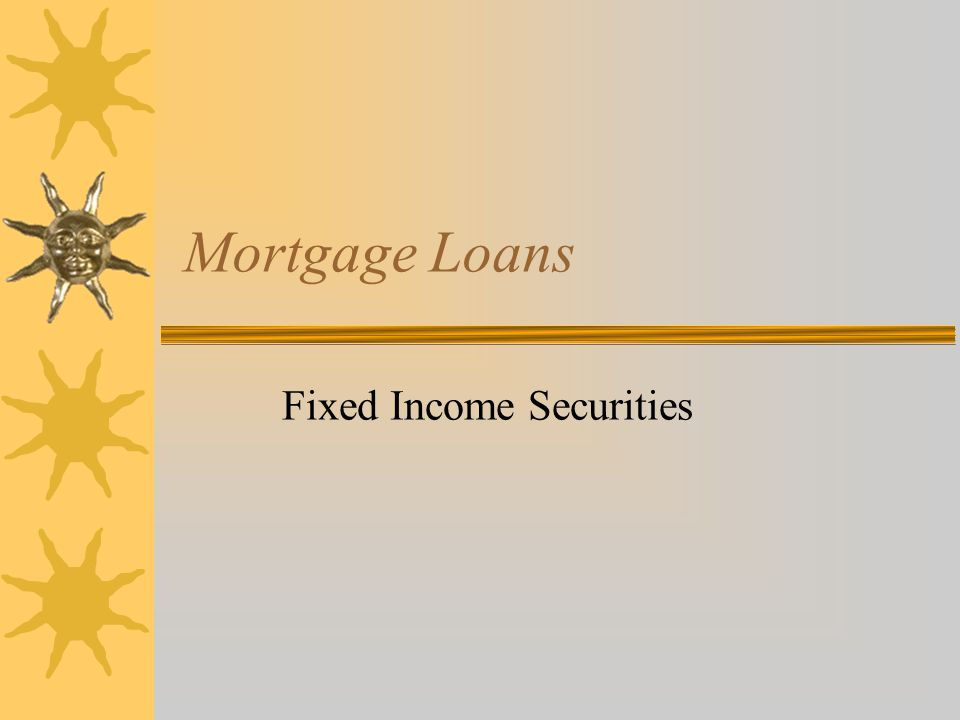 Mortgage Loans Fixed Income Securities