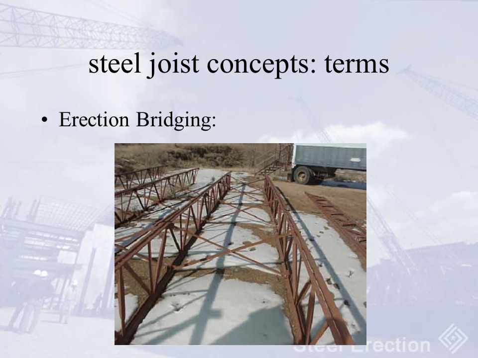 steel joist concepts: terms Erection Bridging: