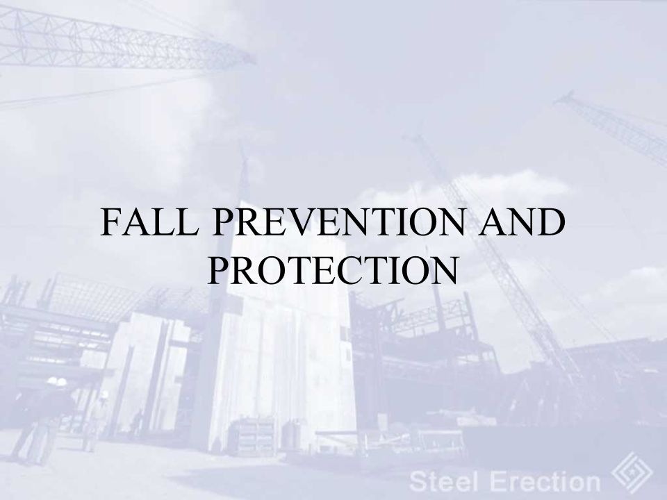 FALL PREVENTION AND PROTECTION