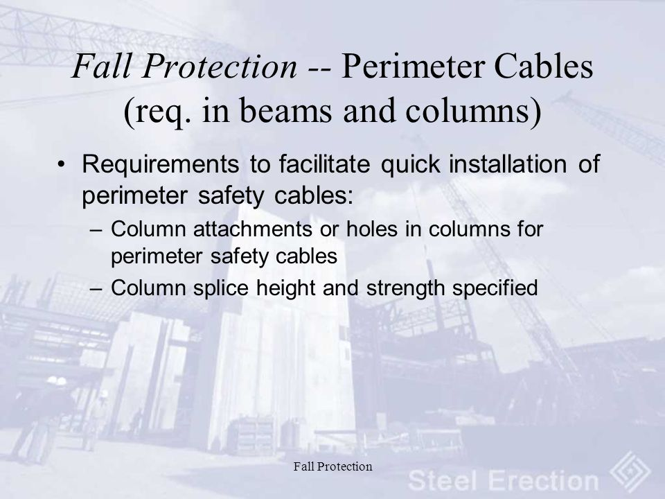 Fall Protection Fall Protection -- Perimeter Cables (req.