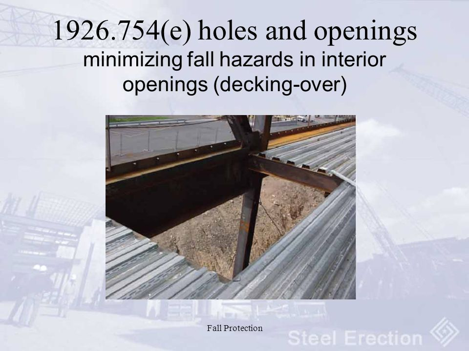 Fall Protection (e) holes and openings minimizing fall hazards in interior openings (decking-over)