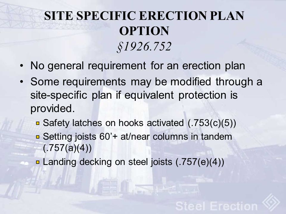 SITE SPECIFIC ERECTION PLAN OPTION § No general requirement for an erection plan Some requirements may be modified through a site-specific plan if equivalent protection is provided.
