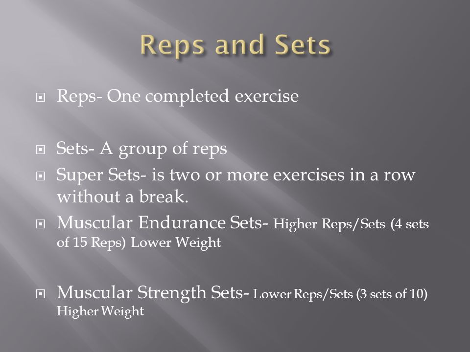  Reps- One completed exercise  Sets- A group of reps  Super Sets- is two or more exercises in a row without a break.