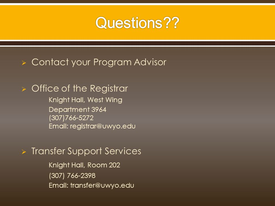  Contact your Program Advisor  Office of the Registrar Knight Hall, West Wing Department 3964 (307)  Transfer Support Services Knight Hall, Room 202 (307)