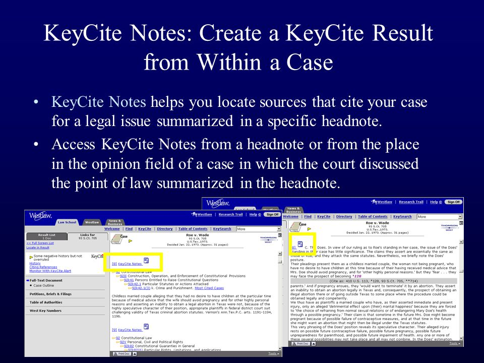 KeyCite Notes: Create a KeyCite Result from Within a Case KeyCite Notes helps you locate sources that cite your case for a legal issue summarized in a specific headnote.