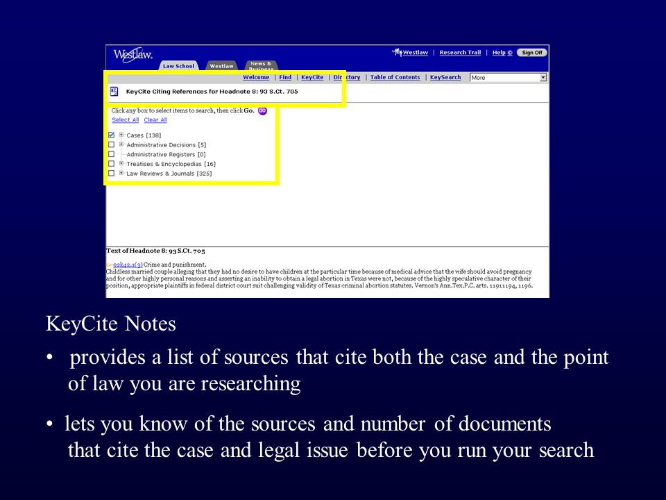 provides a list of sources that cite both the case and the point of law you are researching lets you know of the sources and number of documents that cite the case and legal issue before you run your search KeyCite Notes