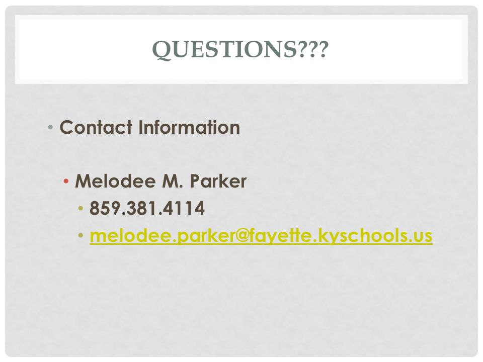 QUESTIONS Contact Information Melodee M. Parker