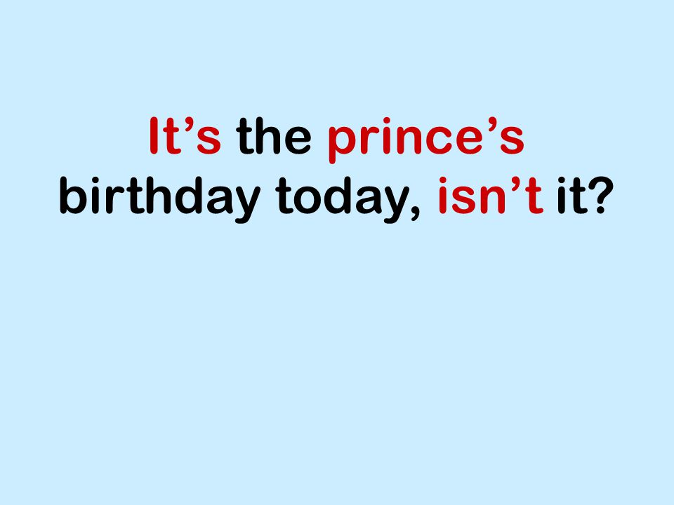It's the prince's birthday today, isn't it