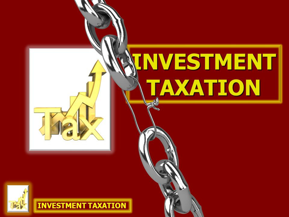 INVESTMENTTAXATION INVESTMENT TAXATION