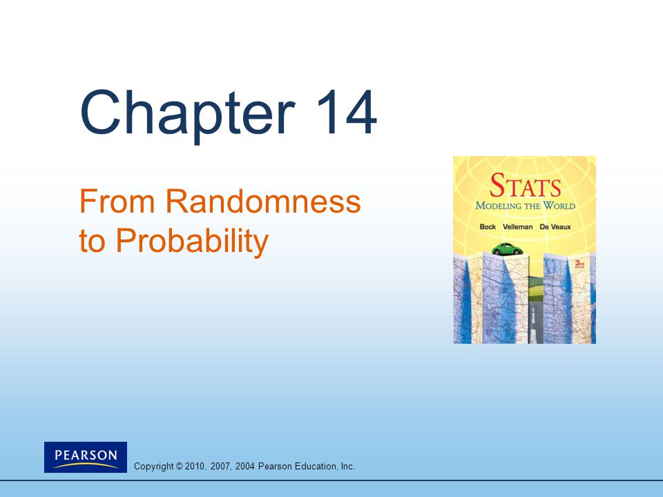 Copyright © 2010, 2007, 2004 Pearson Education, Inc. Chapter 14 From Randomness to Probability