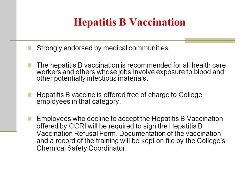 Hepatitis B Vaccination Strongly endorsed by medical communities The hepatitis B vaccination is recommended for all health care workers and others whose jobs involve exposure to blood and other potentially infectious materials.
