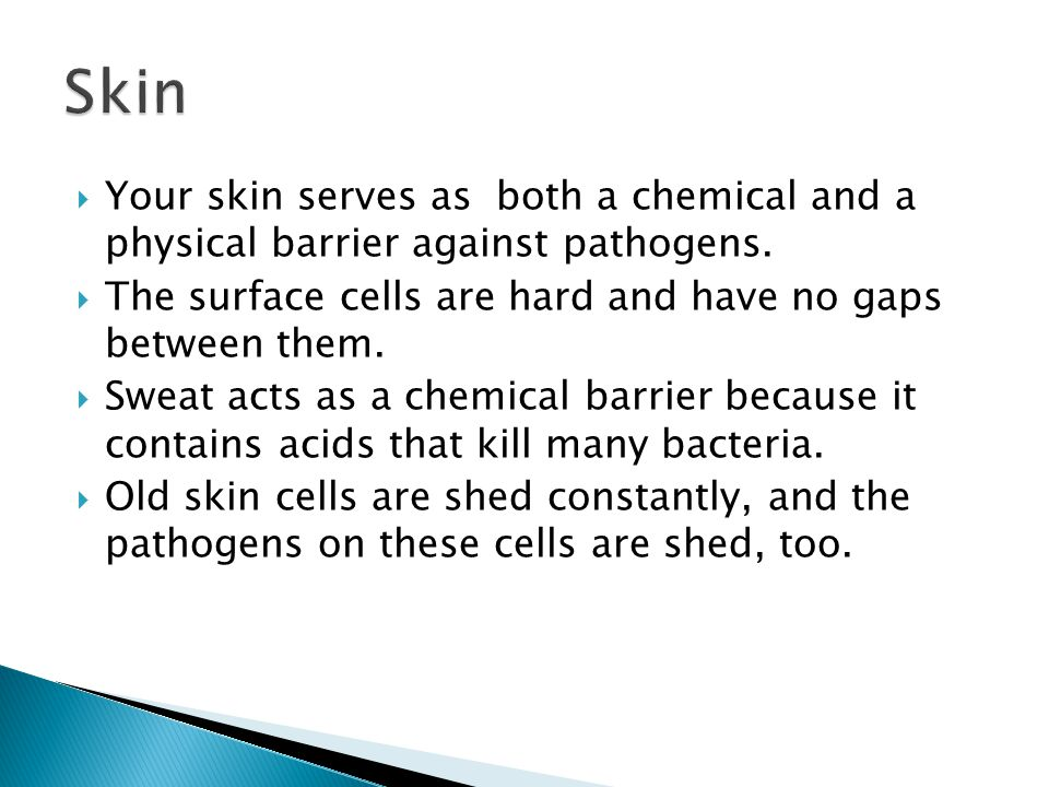  Your skin serves as both a chemical and a physical barrier against pathogens.