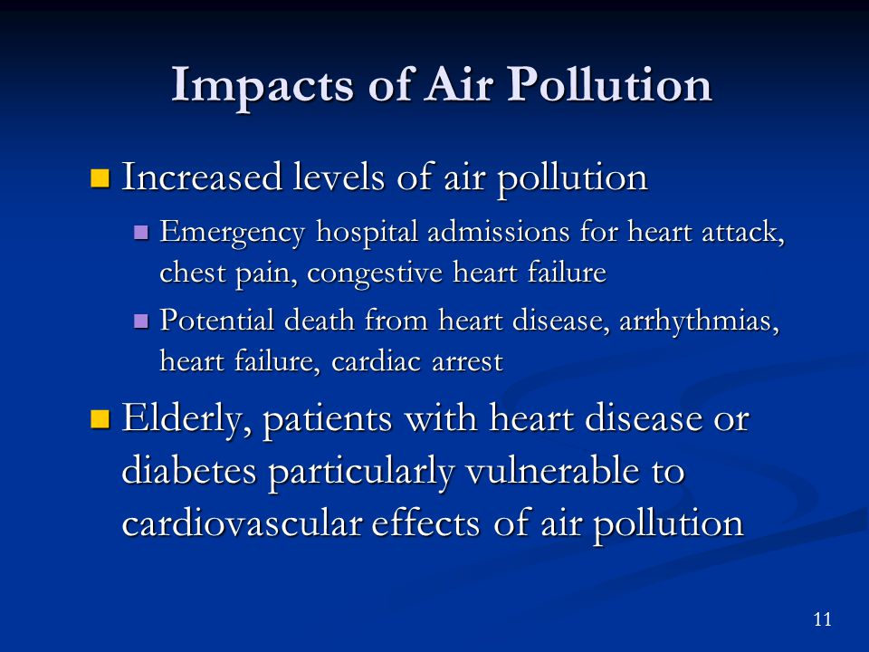 11 Impacts of Air Pollution Increased levels of air pollution Increased levels of air pollution Emergency hospital admissions for heart attack, chest pain, congestive heart failure Emergency hospital admissions for heart attack, chest pain, congestive heart failure Potential death from heart disease, arrhythmias, heart failure, cardiac arrest Potential death from heart disease, arrhythmias, heart failure, cardiac arrest Elderly, patients with heart disease or diabetes particularly vulnerable to cardiovascular effects of air pollution Elderly, patients with heart disease or diabetes particularly vulnerable to cardiovascular effects of air pollution