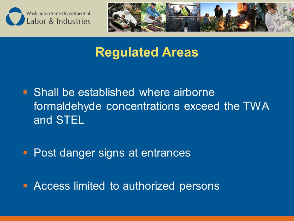 Regulated Areas  Shall be established where airborne formaldehyde concentrations exceed the TWA and STEL  Post danger signs at entrances  Access limited to authorized persons