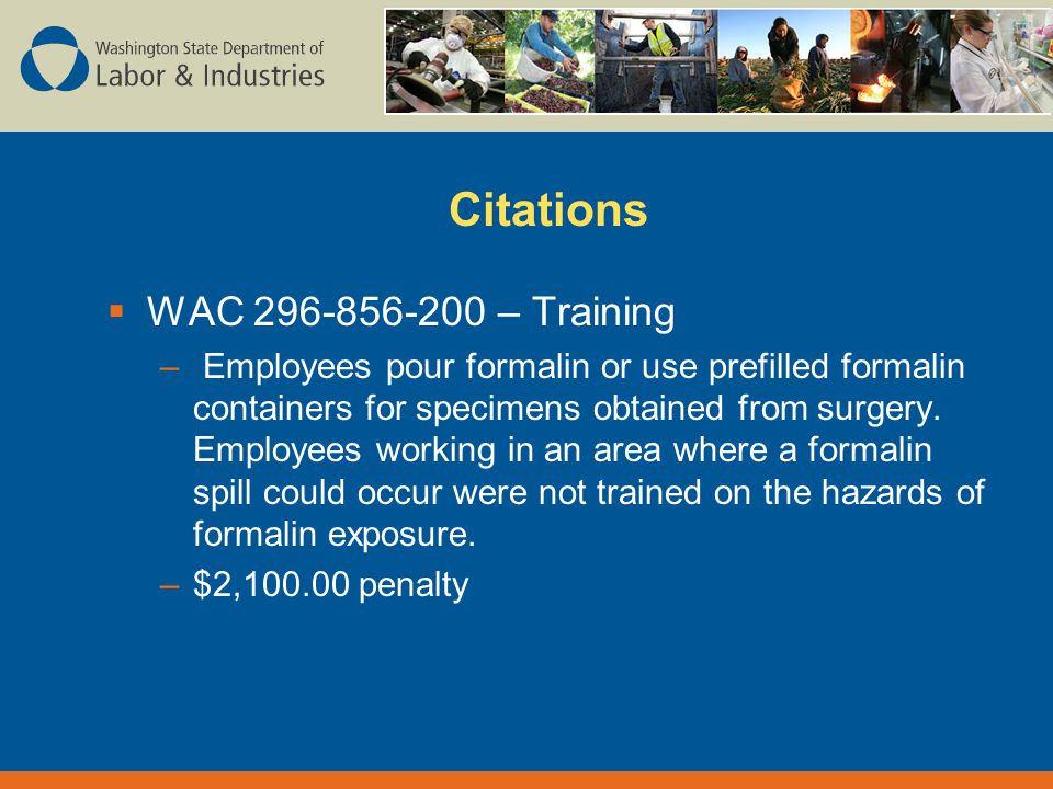 Citations  WAC – Training – Employees pour formalin or use prefilled formalin containers for specimens obtained from surgery.