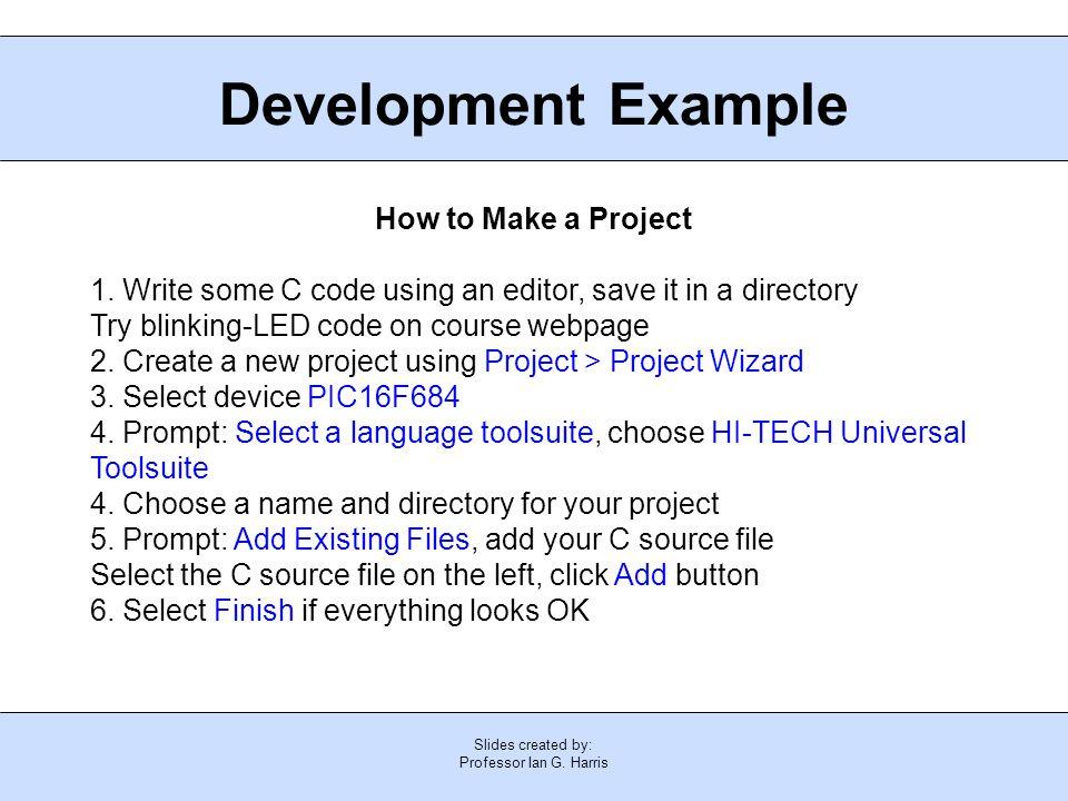 Slides created by: Professor Ian G  Harris PIC Development