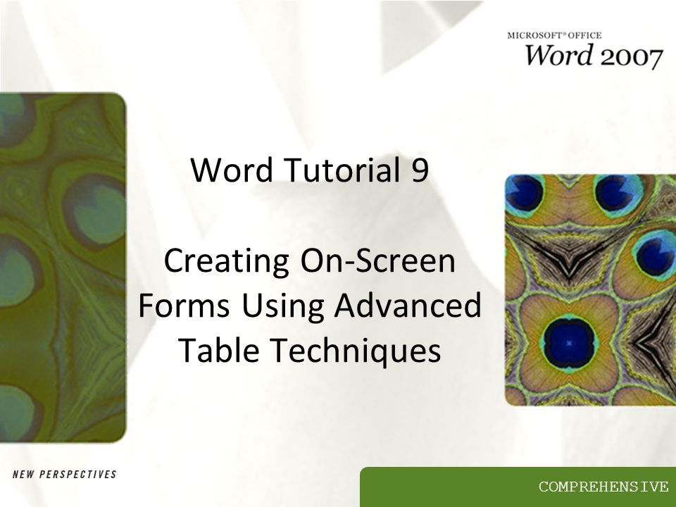 COMPREHENSIVE Word Tutorial 9 Creating On-Screen Forms Using Advanced Table Techniques