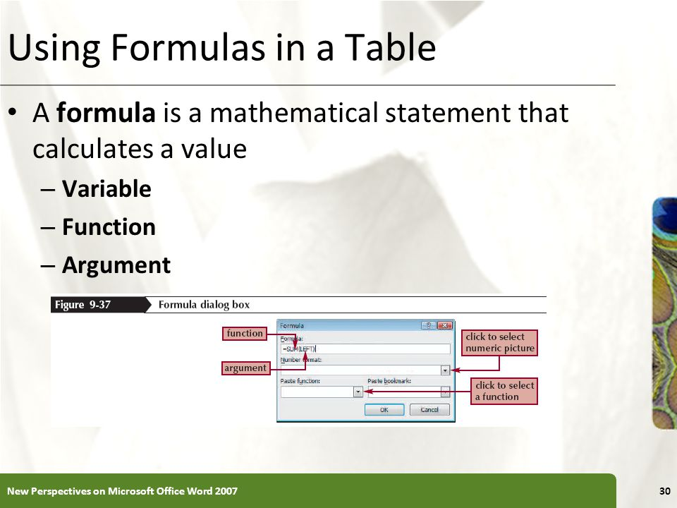 XP Using Formulas in a Table A formula is a mathematical statement that calculates a value – Variable – Function – Argument New Perspectives on Microsoft Office Word