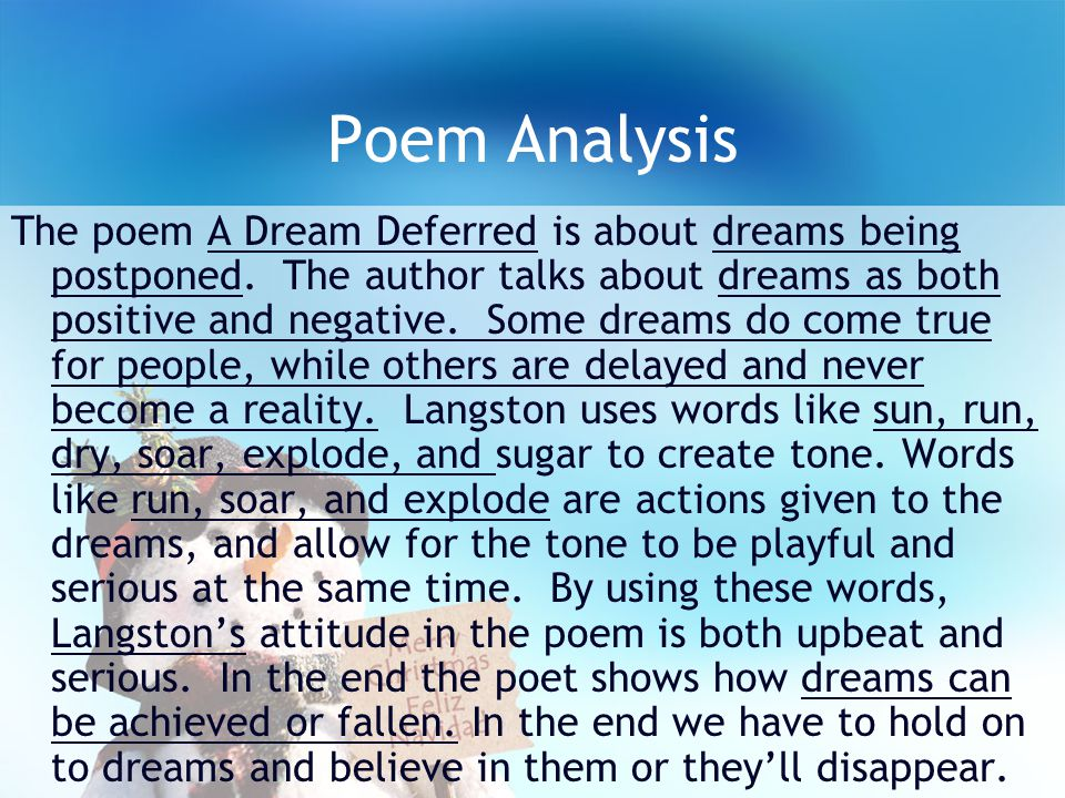 an analysis of dream deferred by langston hughes Langston hughes's poem dream deferred is speaks about what happens to dreams when they are put on hold the poem leaves it up to the reader to decide what dream is being questioned in the opening of the poem the speaker uses a visual image that is also a simile to compare a dream deferred to a raisin.