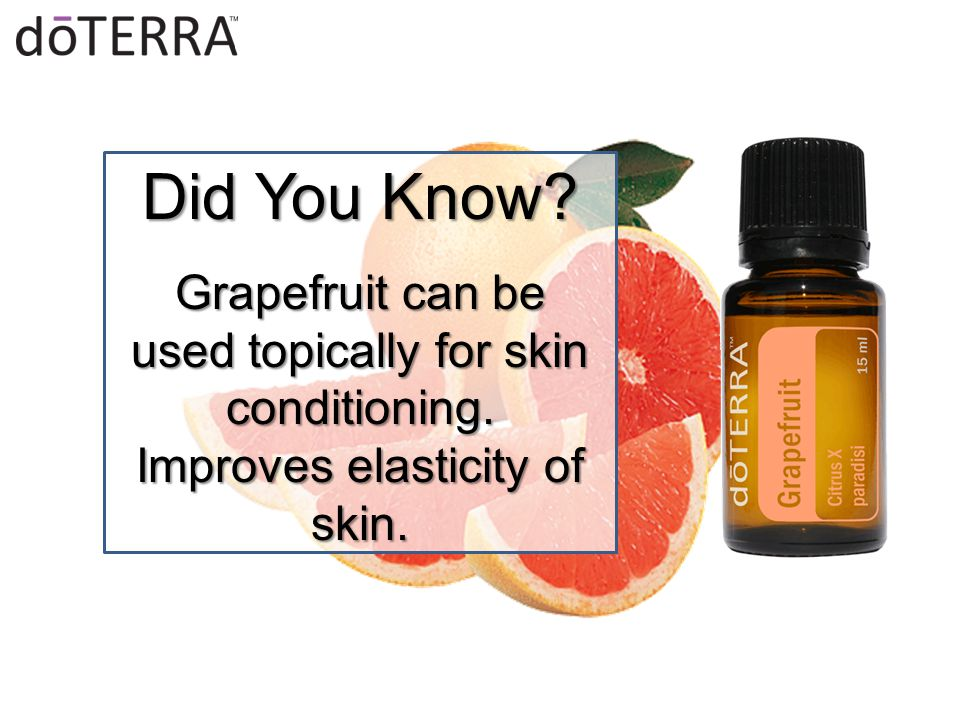 Did You Know Grapefruit can be used topically for skin conditioning. Improves elasticity of skin.