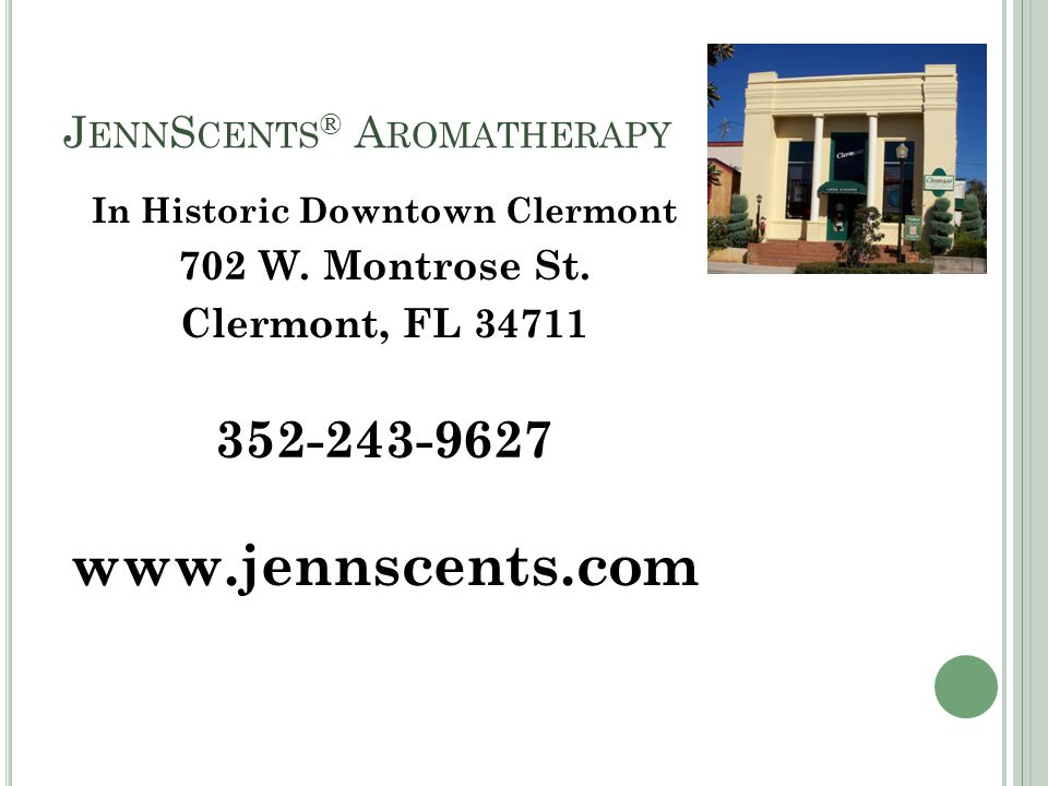 J ENN S CENTS ® A ROMATHERAPY In Historic Downtown Clermont 702 W.
