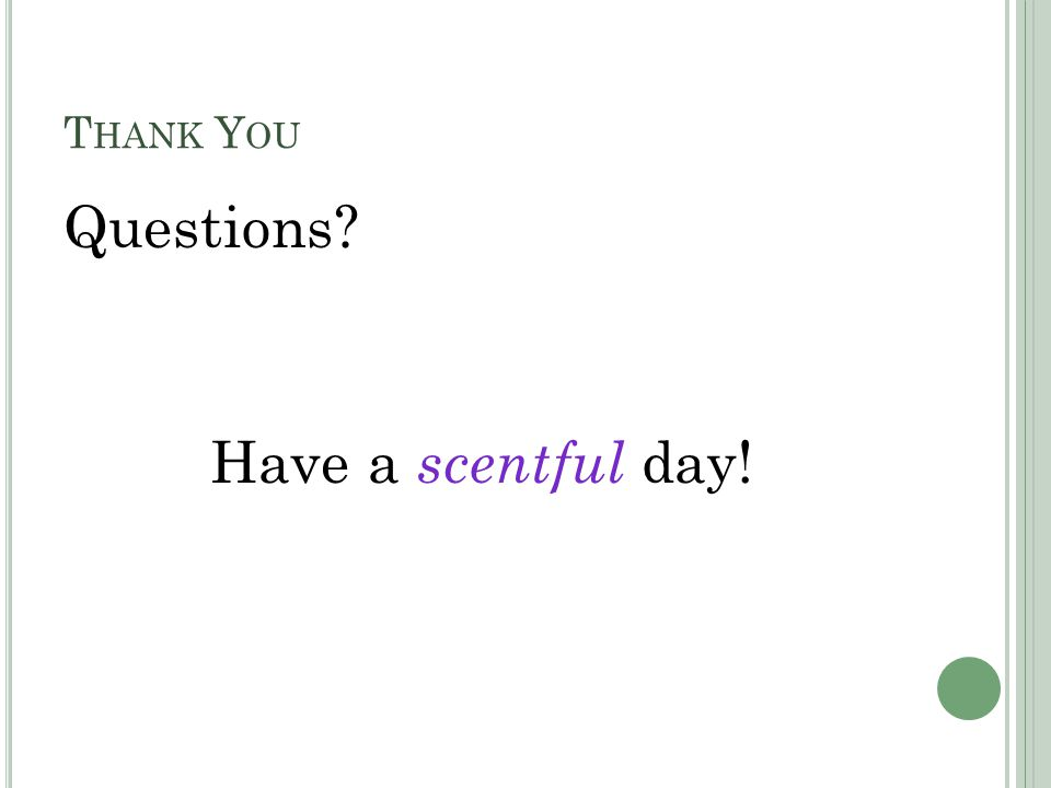 T HANK Y OU Questions Have a scentful day!