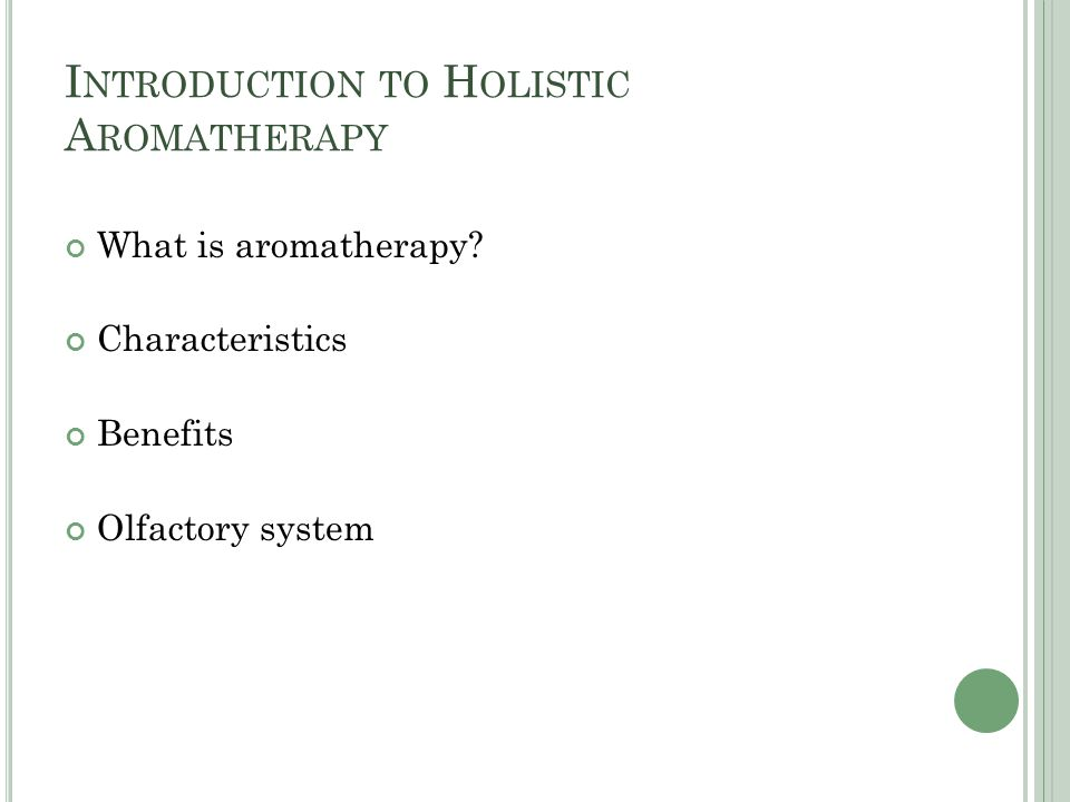 I NTRODUCTION TO H OLISTIC A ROMATHERAPY What is aromatherapy.