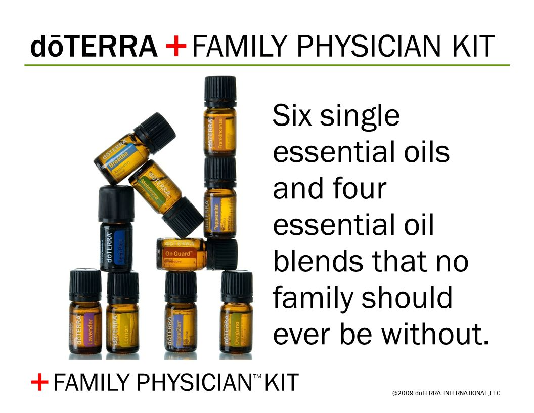 dōTERRA FAMILY PHYSICIAN KIT ©2009 dōTERRA INTERNATIONAL,LLC Six single essential oils and four essential oil blends that no family should ever be without.
