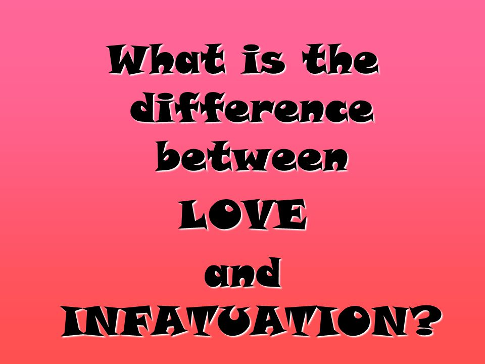 whats the difference between love and infatuation