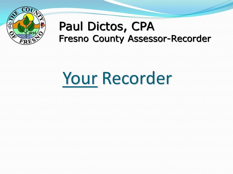 Your Recorder Paul Dictos, CPA Fresno County Assessor ...