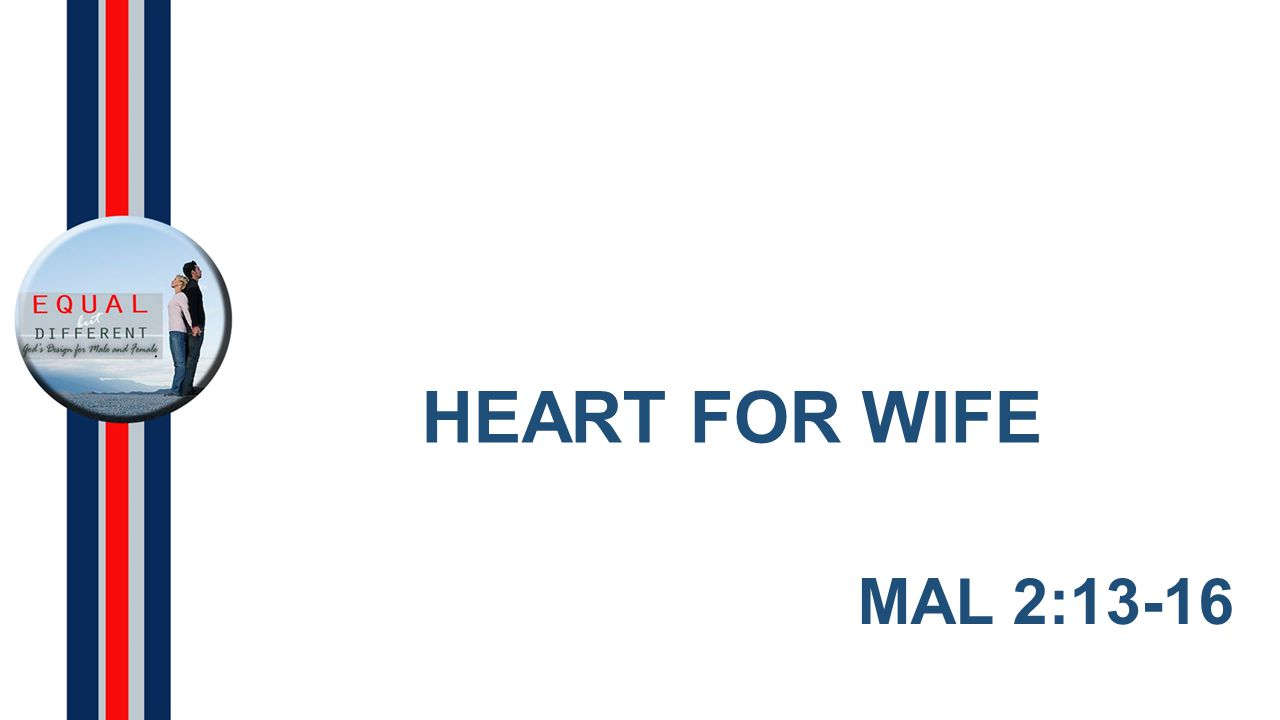 HEART FOR WIFE MAL 2:13-16
