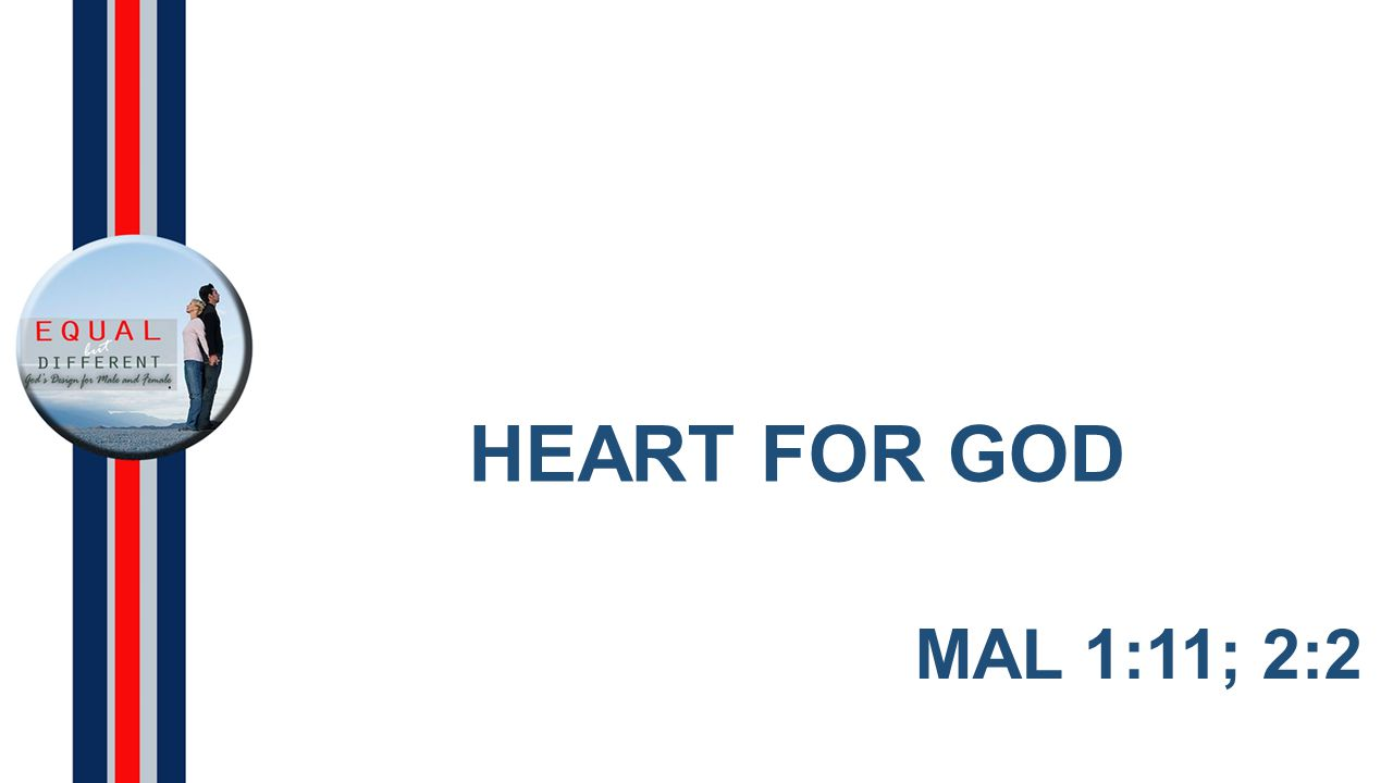 HEART FOR GOD MAL 1:11; 2:2