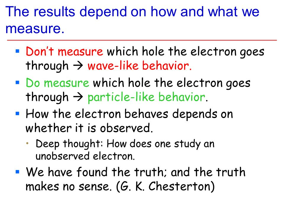 The results depend on how and what we measure.