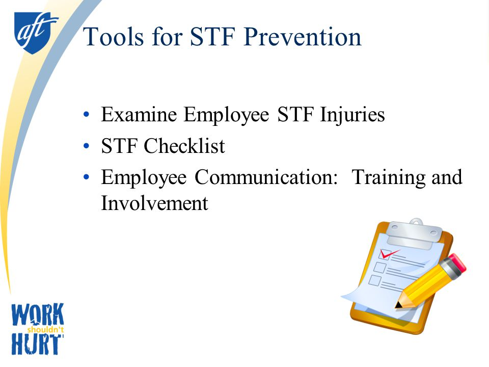 Tools for STF Prevention Examine Employee STF Injuries STF Checklist Employee Communication: Training and Involvement