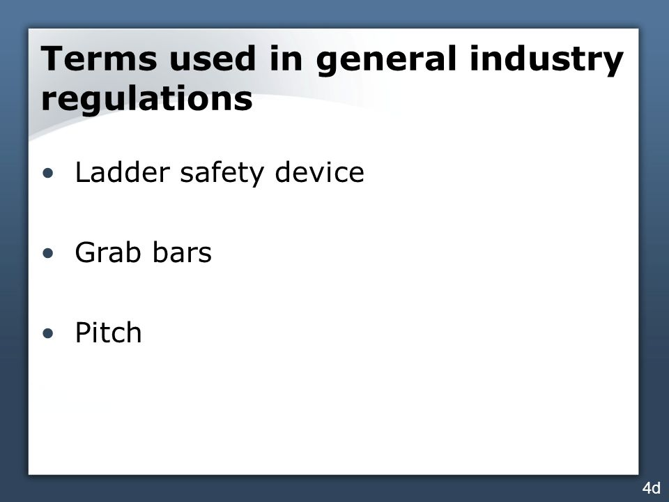 Terms used in general industry regulations Ladder safety device Grab bars Pitch 4d
