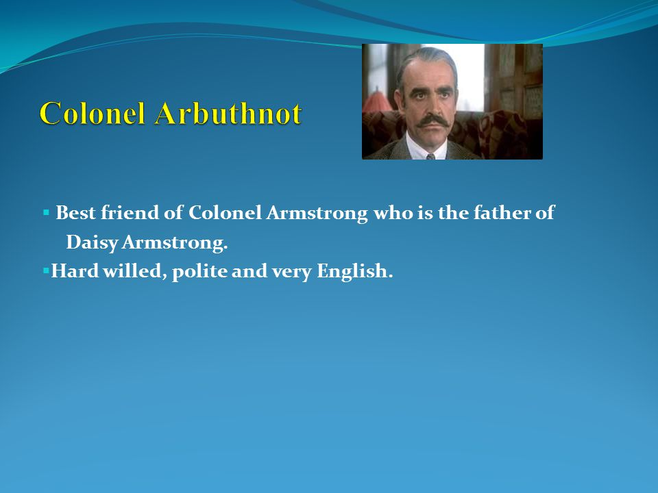  Best friend of Colonel Armstrong who is the father of Daisy Armstrong.