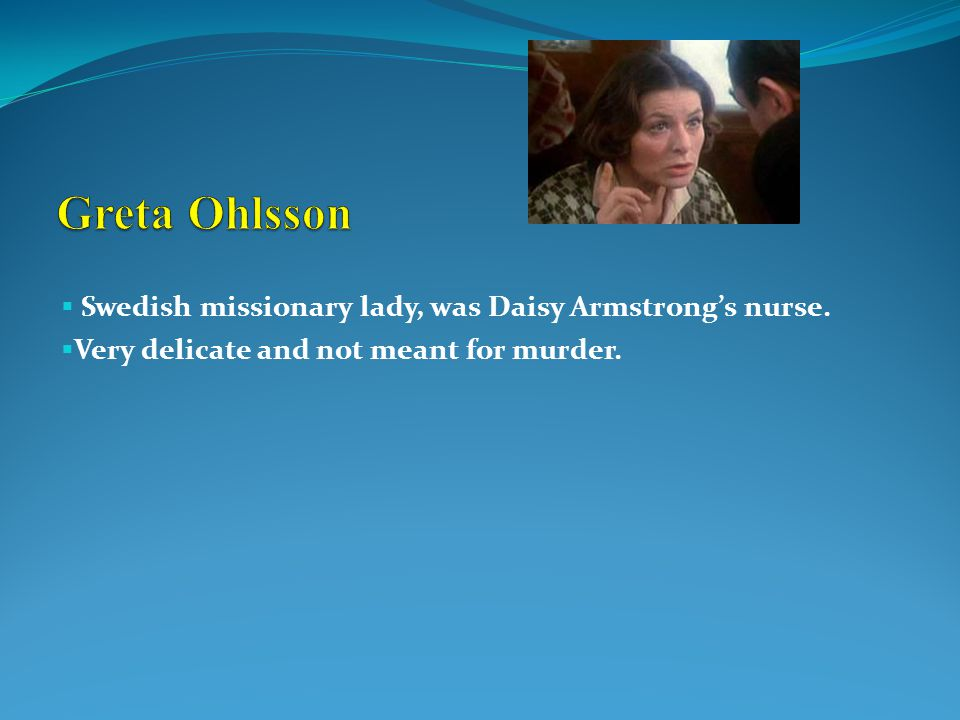  Swedish missionary lady, was Daisy Armstrong's nurse.  Very delicate and not meant for murder.