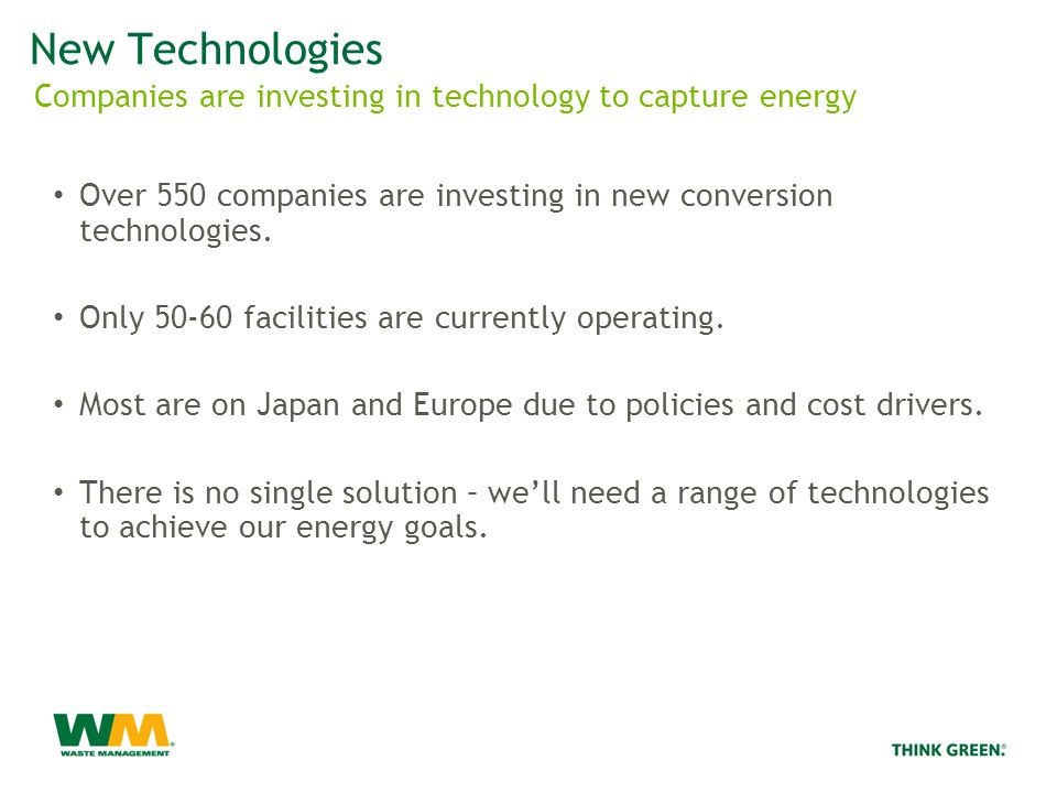 New Technologies Over 550 companies are investing in new conversion technologies.